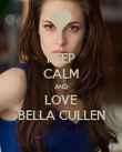 KEEP CALM AND LOVE BELLA CULLEN - Personalised Poster large