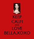 KEEP CALM AND LOVE BELLA.XOXO - Personalised Poster large