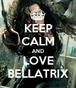 KEEP CALM AND LOVE BELLATRIX - Personalised Poster large