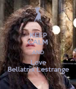 KEEP CALM AND Love Bellatrix Lestrange - Personalised Poster large