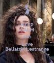 KEEP CALM AND Love Bellatrix Lestrange - Personalised Poster large