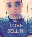 KEEP CALM AND LOVE BELLINI - Personalised Poster large