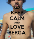 KEEP CALM AND LOVE BERGA - Personalised Poster large