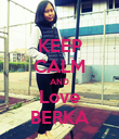 KEEP CALM AND Love BERKA - Personalised Poster large
