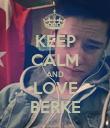 KEEP CALM AND LOVE BERKE - Personalised Poster large