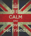 KEEP CALM AND love bet friends - Personalised Poster large