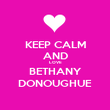 KEEP CALM AND LOVE BETHANY DONOUGHUE - Personalised Poster large
