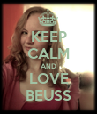 KEEP CALM AND LOVE BEUSS - Personalised Poster large