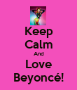 Keep Calm And Love Beyoncé! - Personalised Poster large