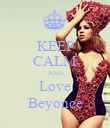 KEEP CALM AND Love Beyonce - Personalised Poster large