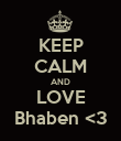 KEEP CALM AND LOVE Bhaben <3 - Personalised Poster large