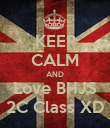 KEEP CALM AND Love BHJS 2C Class XD - Personalised Poster large