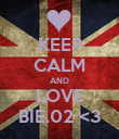 KEEP CALM AND LOVE BIE.02 <3 - Personalised Poster large