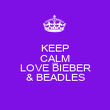 KEEP CALM AND LOVE BIEBER & BEADLES - Personalised Poster large