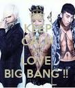 KEEP CALM AND LOVE  BIG BANG !!  - Personalised Poster large