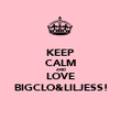 KEEP CALM AND LOVE BIGCLO&LILJESS! - Personalised Poster large