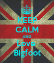 KEEP CALM AND Love  Bigfoot - Personalised Poster large
