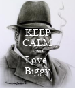 KEEP CALM AND Love  Biggy - Personalised Poster large