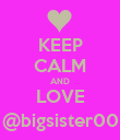 KEEP CALM AND LOVE @bigsister00 - Personalised Poster large