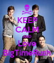 KEEP CALM AND Love BigTimeRush - Personalised Poster large