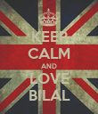 KEEP CALM AND LOVE BILAL - Personalised Poster large