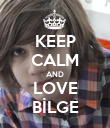 KEEP CALM AND LOVE BİLGE - Personalised Poster large