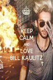 KEEP CALM AND LOVE BILL KAULITZ - Personalised Poster large