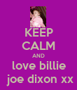 KEEP CALM AND love billie  joe dixon xx - Personalised Poster large
