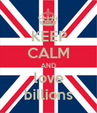 KEEP CALM AND love billions - Personalised Poster large