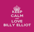 KEEP CALM AND LOVE BILLY ELLIOT - Personalised Poster large