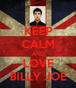 KEEP CALM AND LOVE BILLY JOE - Personalised Poster large