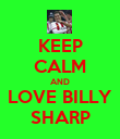 KEEP CALM AND LOVE BILLY SHARP - Personalised Poster large