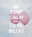 KEEP CALM AND LOVE BILOU - Personalised Poster large