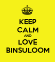 KEEP CALM AND LOVE BINSULOOM - Personalised Poster large