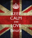 KEEP CALM AND LOVE Binura - Personalised Poster large