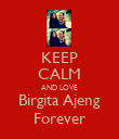 KEEP CALM AND LOVE Birgita Ajeng Forever - Personalised Poster large