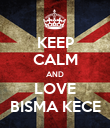 KEEP CALM AND LOVE BISMA KECE - Personalised Poster large