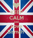 KEEP CALM AND Love Bismah  - Personalised Poster large