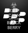 KEEP CALM AND LOVE BLACK BERRY - Personalised Poster large