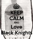 KEEP CALM AND Love Black Knights - Personalised Poster large