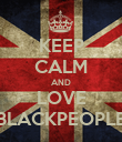 KEEP CALM AND LOVE BLACKPEOPLE - Personalised Poster large