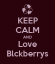 KEEP CALM AND Love Blckberrys - Personalised Poster large
