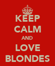 KEEP CALM AND LOVE BLONDES - Personalised Poster large