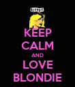 KEEP CALM AND LOVE BLONDIE - Personalised Poster small