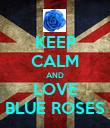 KEEP CALM AND LOVE BLUE ROSES - Personalised Poster large
