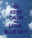 KEEP CALM AND LOVE  BLUE SKY - Personalised Poster large