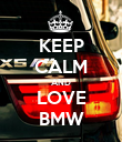 KEEP CALM AND LOVE BMW - Personalised Poster large