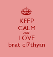 KEEP CALM AND LOVE bnat el7thyan - Personalised Poster large
