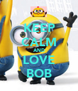 KEEP CALM AND LOVE BOB - Personalised Poster large