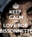 KEEP  CALM  AND LOVE BOB  BISSONNETTE - Personalised Poster large